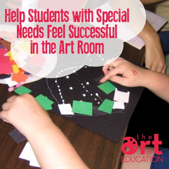 5 Ways to Help Students with Special Needs Feel Successful in the Art Room