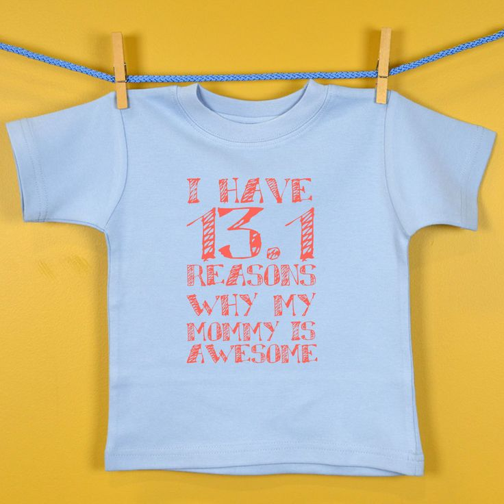McKenna needs this in January when I do my first half!!  Baby T-shirt I have 13.1 Reasons Why Mommy Is Awesome | Half Marathon Baby T-shirts | Half Marathon Baby Shirts | Half Marathon Baby Clothing