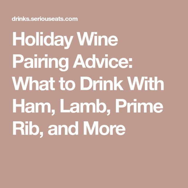 Holiday Wine Pairing Advice: What to Drink With Ham, Lamb, Prime Rib, and More