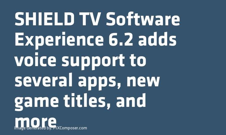 SHIELD TV #Software Experience 6.2 adds voice support to several apps new #Game titles and more