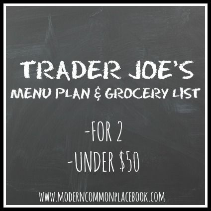 Trader Joe's Grocery List and Menu Plan (Under $50) - A Modern Commonplace Book
