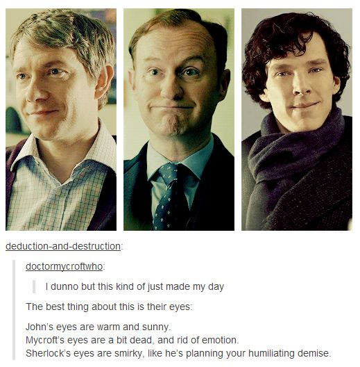 This!! But I disagree about Mycroft. He seems like he will make fun of you and dissapper.