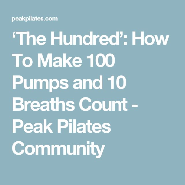 'The Hundred': How To Make 100 Pumps and 10 Breaths Count - Peak Pilates Community