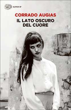Corrado Augias, Il lato oscuro del cuore, Super ET, DISPONIBILE ANCHE IN E-BOOK