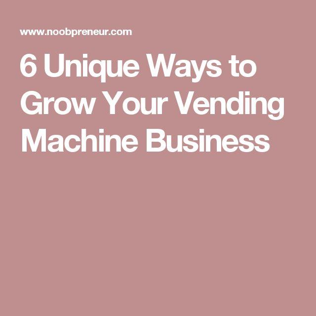 6 Unique Ways to Grow Your Vending Machine Business