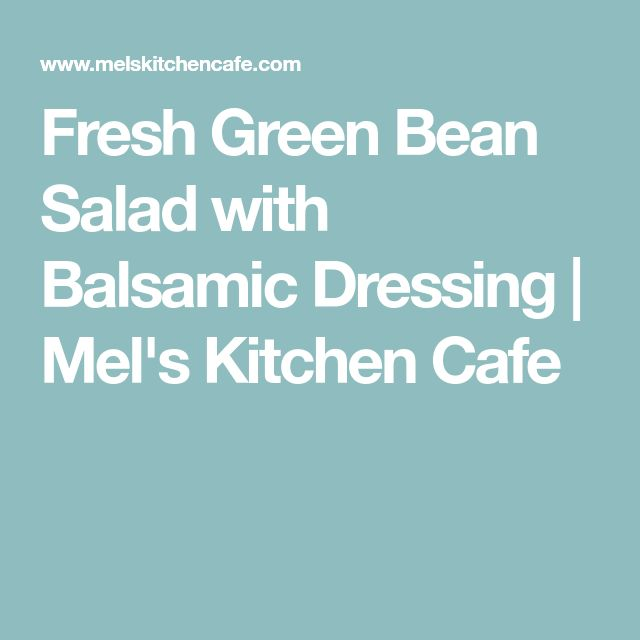 Fresh Green Bean Salad with Balsamic Dressing   Mel's Kitchen Cafe