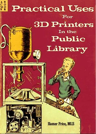 Practical Uses for 3D Printers in the Public Library, by Homer Price, MLIS (love this use of a classic Robert McCloskey book cover  title character) Professional Library Literature : simplebooklet.com