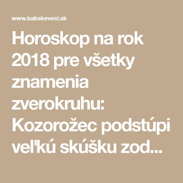 Horoskop na rok 2018 pre všetky znamenia zverokruhu: Kozorožec podstúpi veľkú skúšku zodpovednosti a Ryby budú...