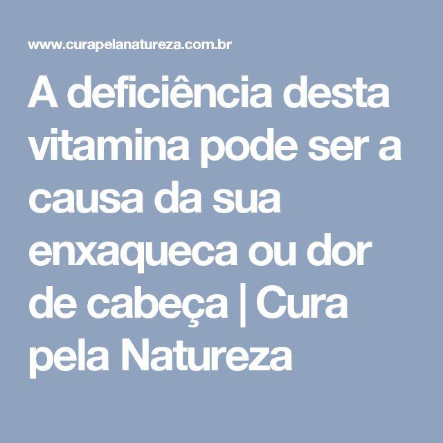 A deficiência desta vitamina pode ser a causa da sua enxaqueca ou dor de cabeça | Cura pela Natureza