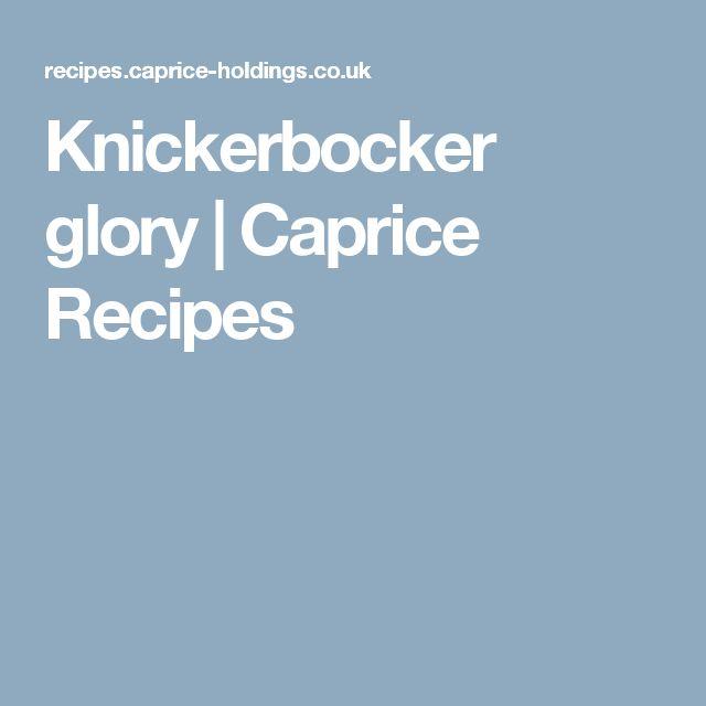 Knickerbocker glory | Caprice Recipes