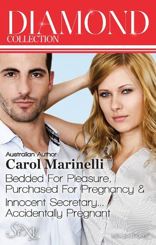 Mills & Boon : Carol Marinelli Diamond Collection 201305/Bedded For Pleasure, Purchased For Pregnancy/Innocent Secretary...Accidentally Preg...