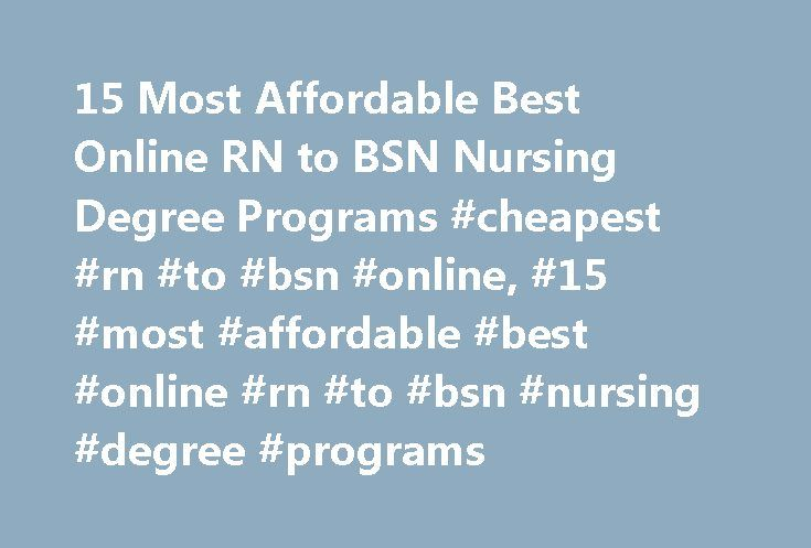 15 Most Affordable Best Online RN to BSN Nursing Degree Programs #cheapest #rn #to #bsn #online, #15 #most #affordable #best #online #rn #to #bsn #nursing #degree #programs http://ohio.remmont.com/15-most-affordable-best-online-rn-to-bsn-nursing-degree-programs-cheapest-rn-to-bsn-online-15-most-affordable-best-online-rn-to-bsn-nursing-degree-programs/  # 15 Most Affordable Best Online RN to BSN Nursing Degree Programs Affordable Online RN to BSN nursing degree programs are more popular today…