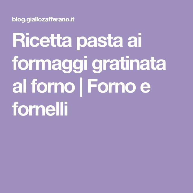 Ricetta pasta ai formaggi gratinata al forno | Forno e fornelli