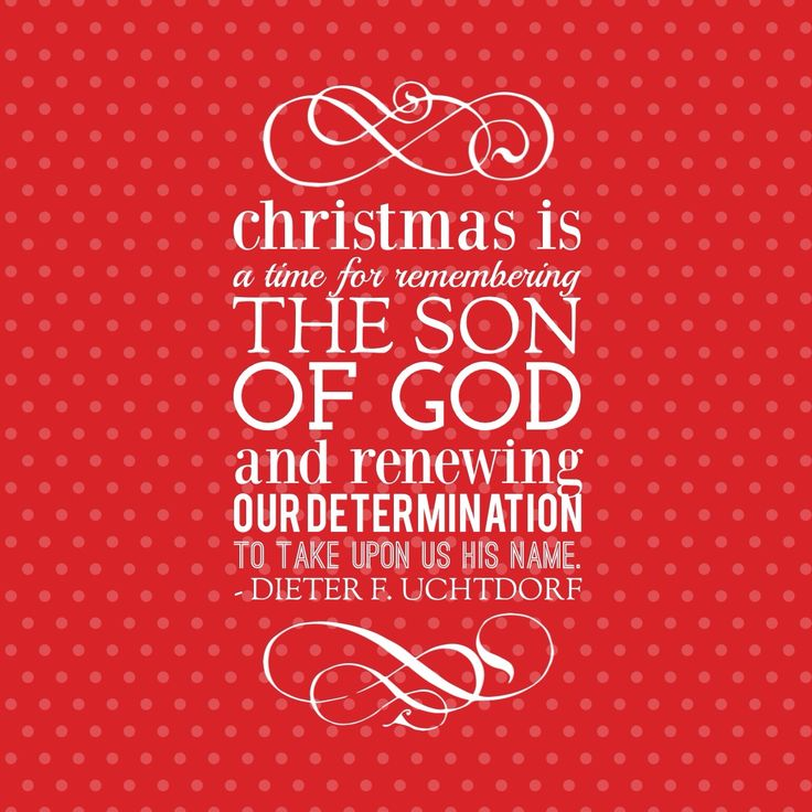 """""""Christmas is a time for remembering the Son of God and renewing our determination to take up on His name."""" Dieter F. Uchtdorf #christmas"""