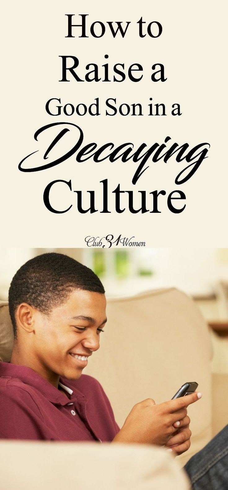 How can I run my son through this cultural gauntlet and have him turn out a fine and upstanding man? Here is such encouraging wisdom on raising a good son! via @Club31Women