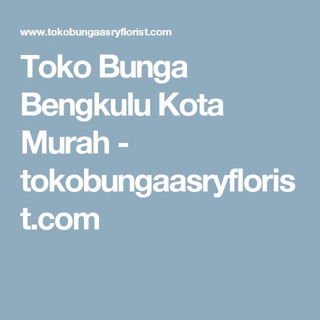Toko Bunga Bengkulu Kota Murah - tokobungaasryflorist.com