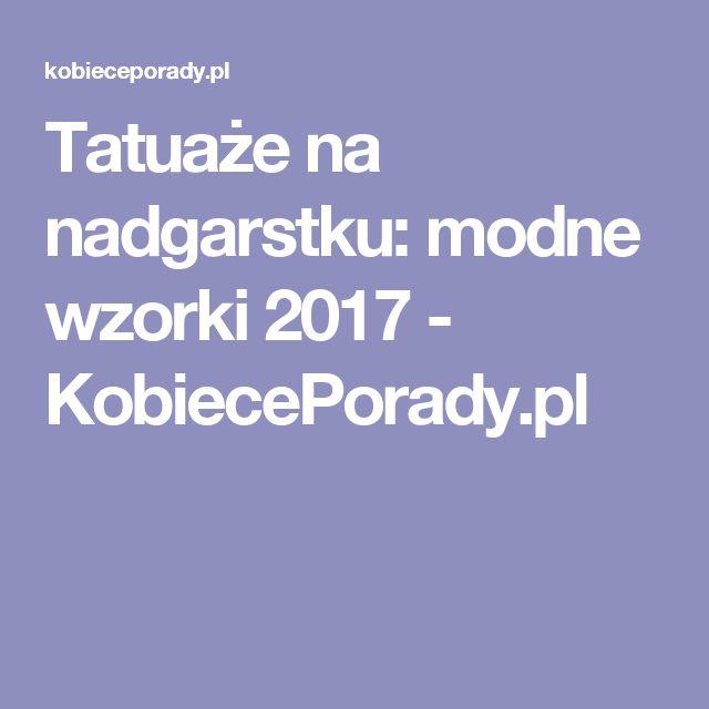 Tatuaże na nadgarstku: modne wzorki 2017 - KobiecePorady.pl