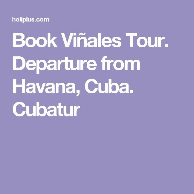 Book Viñales Tour. Departure from Havana, Cuba. Cubatur