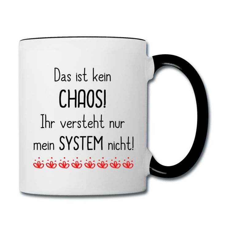 Lustige Keramik-Tasse mit der Aufschrift: Das ist kein CHAOS! Ihr versteht nur mein System nicht!