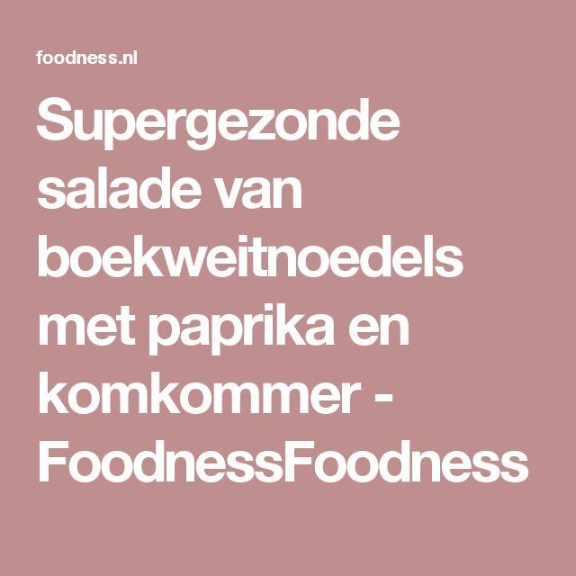 Supergezonde salade van boekweitnoedels met paprika en komkommer - FoodnessFoodness