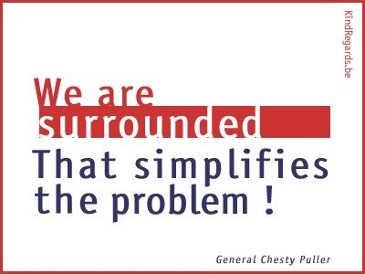 We are surrounded. That simplifies the problem!