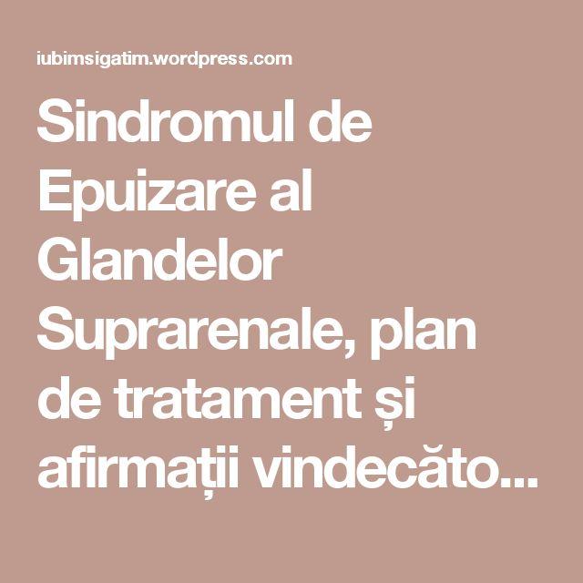 Sindromul de Epuizare al Glandelor Suprarenale, plan de tratament și afirmații vindecătoare | Iubim Și Gătim
