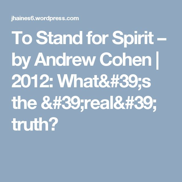 To Stand for Spirit – by Andrew Cohen   2012:  What's the 'real' truth?