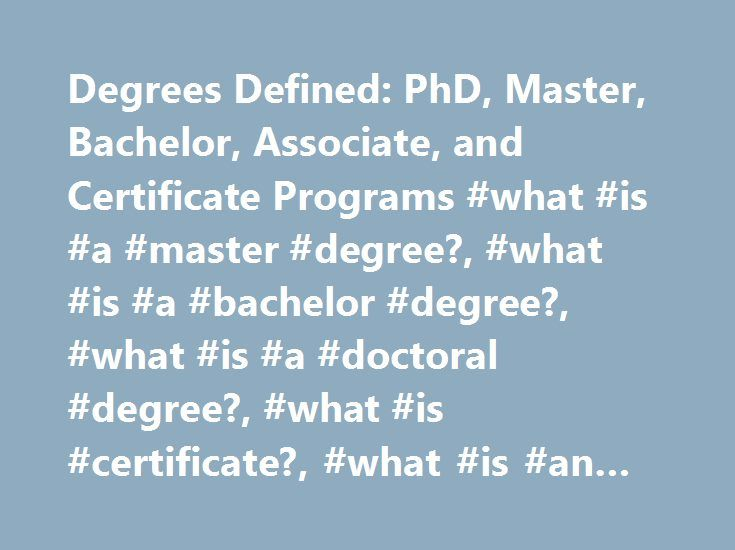 Degrees Defined: PhD, Master, Bachelor, Associate, and Certificate Programs #what #is #a #master #degree?, #what #is #a #bachelor #degree?, #what #is #a #doctoral #degree?, #what #is #certificate?, #what #is #an #associate #degree? http://corpus-christi.remmont.com/degrees-defined-phd-master-bachelor-associate-and-certificate-programs-what-is-a-master-degree-what-is-a-bachelor-degree-what-is-a-doctoral-degree-what-is-certificate-w/  # Degrees Defined: PhD, Master, Bachelor, Associate, and…