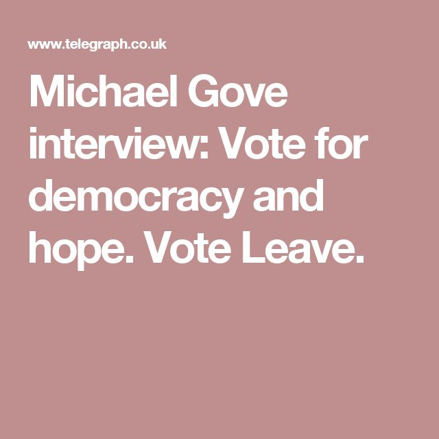 Michael Gove interview: Vote for democracy and hope. Vote Leave.