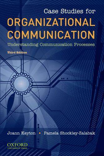 case studies to understand organizatio Case studies for organizational communication understanding communication processes third edition joann keyton and pamela shockley-zalabak.