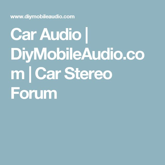 Car Audio | DiyMobileAudio.com | Car Stereo Forum