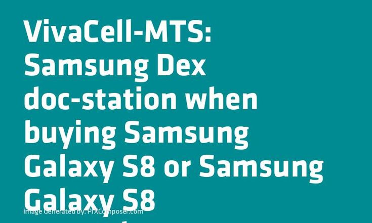 VivaCell-MTS: #Samsung Dex doc-station when buying #Samsung #Galaxy S8 or #Samsung #Galaxy S8 #Smartphone