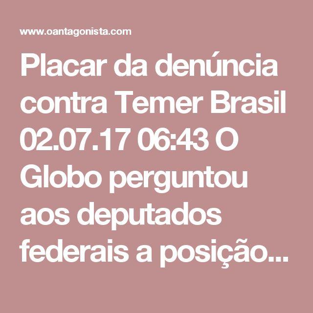 Placar da denúncia contra Temer  Brasil 02.07.17 06:43 O Globo perguntou aos deputados federais a posição de cada um na votação que analisa a denúncia contra Michel Temer. Eis o resultado parcial: – 121 a favor da admissibilidade; – 44 contra; – 74 indecisos; – 273 não responderam. São necessários 342 votos a favor para que a denúncia seja aceita.