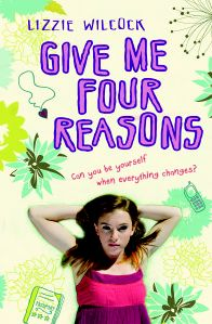 Fiction for years 7-9: Give me Four Reasons by Lizzie Wilcock