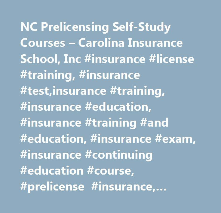NC Prelicensing Self-Study Courses – Carolina Insurance School, Inc #insurance #license #training, #insurance #test,insurance #training, #insurance #education, #insurance #training #and #education, #insurance #exam, #insurance #continuing #education #course, #prelicense #insurance, #insurance #study #material, #insurance #licensing, #charlotte, #raleigh, #asheville, #greensboro, #winston #salem, #fayetteville, #hickory, #insurance #school, #adjuster #license #testing #nc, #carolina #ins…