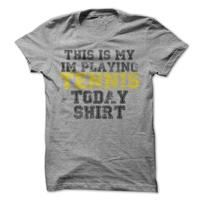 This is my Im Playing Tennis Today T-Shirt