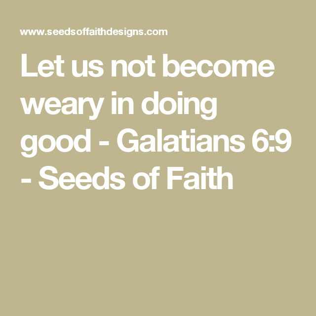 Let us not become weary in doing good - Galatians 6:9 - Seeds of Faith