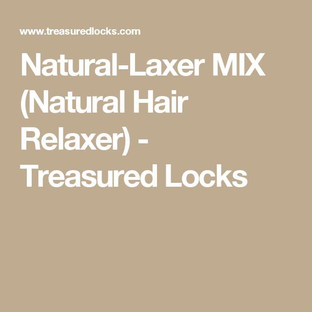 Natural-Laxer MIX (Natural Hair Relaxer) - Treasured Locks