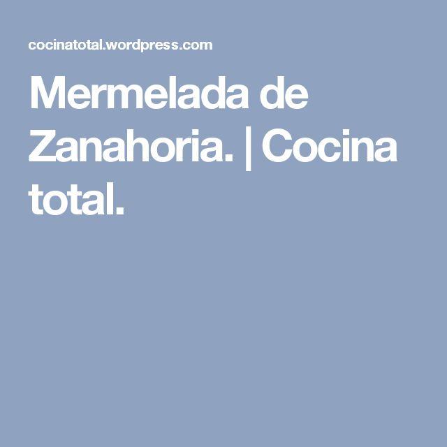 Mermelada de Zanahoria. | Cocina total.