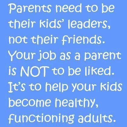 """So many people need to realize they are creating monsters because they don't want to be the """"bad"""" parent."""