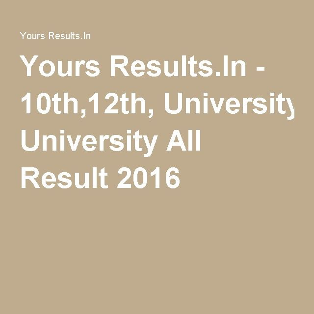 Yours Results.In - 10th,12th, University All Result 2016