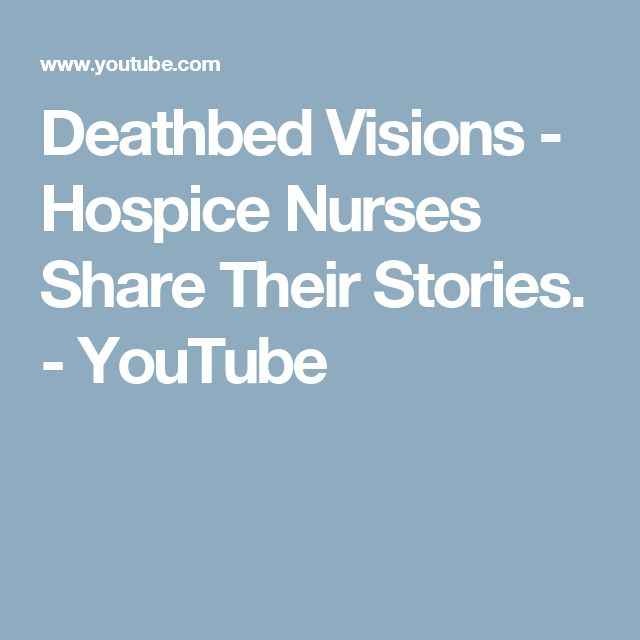 Deathbed Visions - Hospice Nurses Share Their Stories. - YouTube