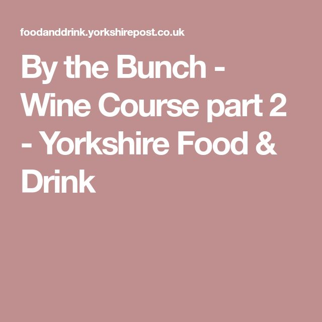 By the Bunch - Wine Course part 2 - Yorkshire Food & Drink