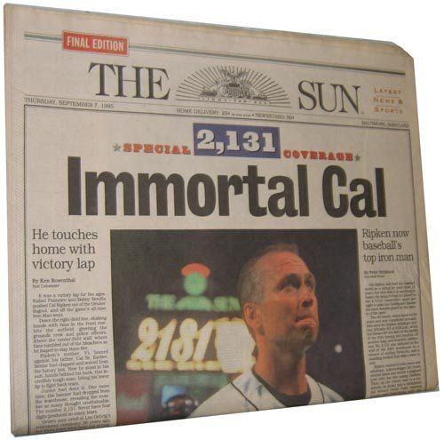 1995 Baltimore Sun Newspaper – Immortal Cal Ripken 2131 Straight Games Played  http://todoinbaltimore.com/baltimore-stuff/1995-baltimore-sun-newspaper-immortal-cal-ripken-2131-straight-games-played/