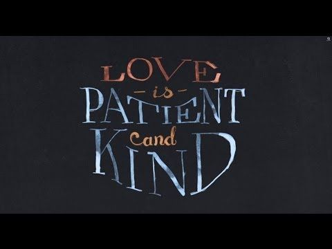 """""""Love Is Patient and Kind"""" 1 Corinthians 13 
