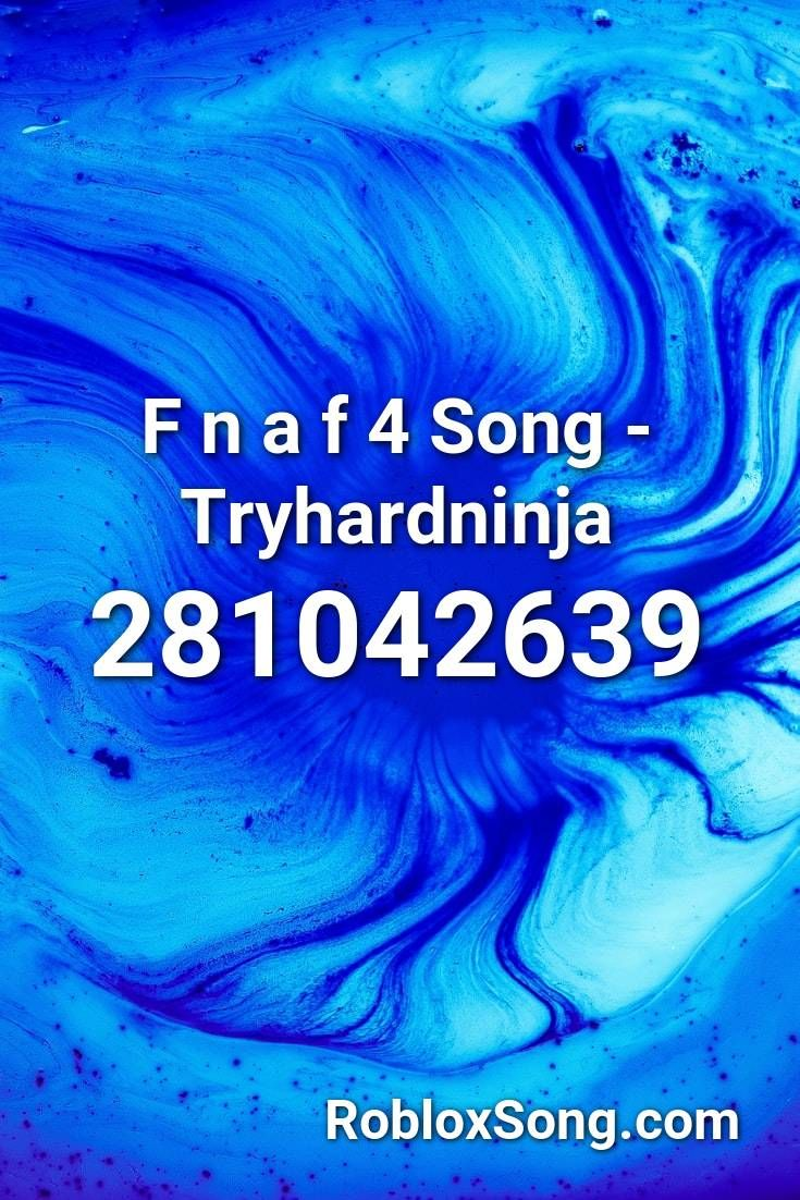 F N A F 4 Song Tryhardninja Roblox Id Roblox Music Codes In
