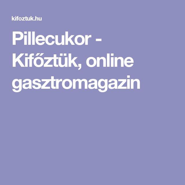 Pillecukor - Kifőztük, online gasztromagazin