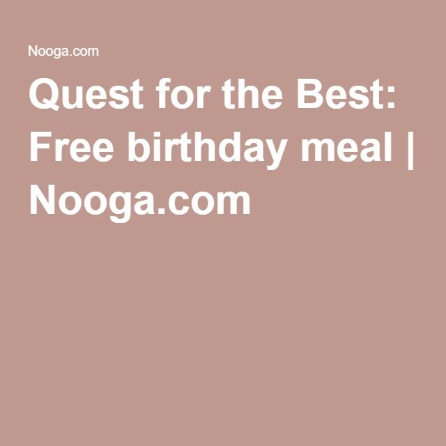 Quest for the Best: Free birthday meal | Nooga.com