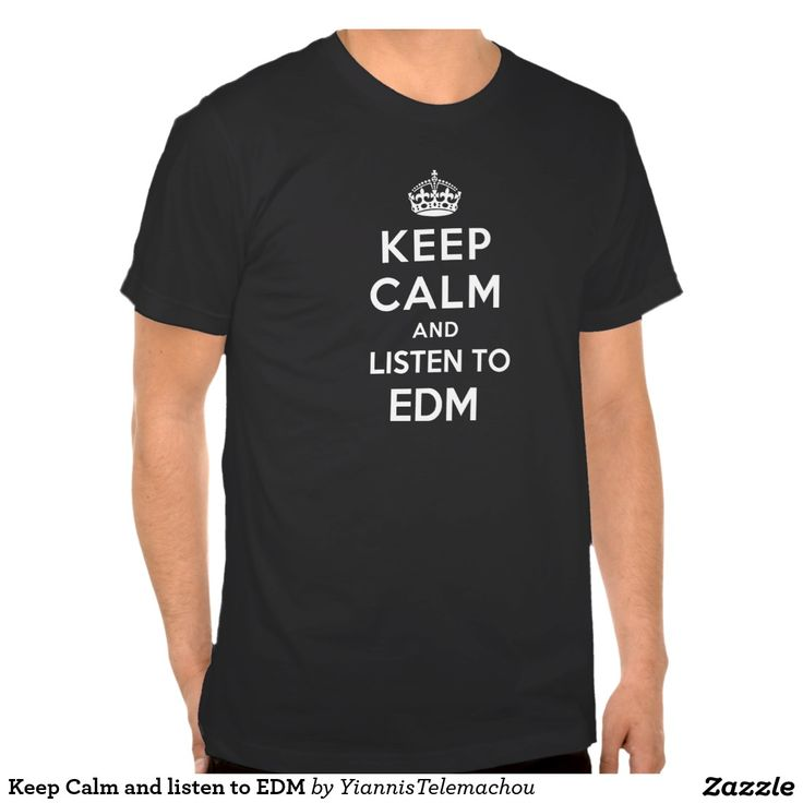 Keep Calm and listen to EDM.  Your Custom Men's Basic American Apparel T-Shirt