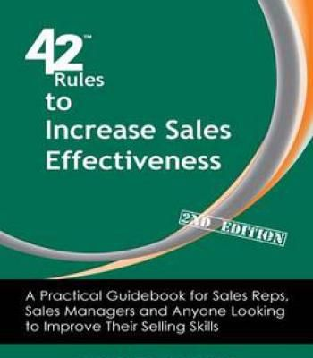 42 Rules To Increase Sales Effectiveness: A Practical Guidebook For Sales Reps Sales Managers And Anyone Looking To Improve… PDF